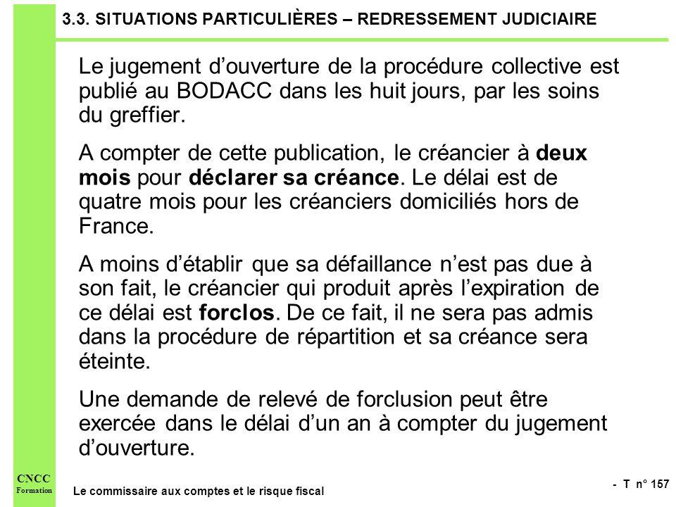 - T n° 157 Le commissaire aux comptes et le risque fiscal CNCC Formation 3.3. SITUATIONS PARTICULIÈRES – REDRESSEMENT JUDICIAIRE Le jugement douvertur