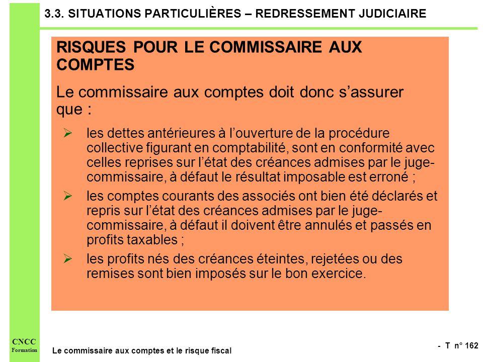- T n° 162 Le commissaire aux comptes et le risque fiscal CNCC Formation 3.3. SITUATIONS PARTICULIÈRES – REDRESSEMENT JUDICIAIRE RISQUES POUR LE COMMI