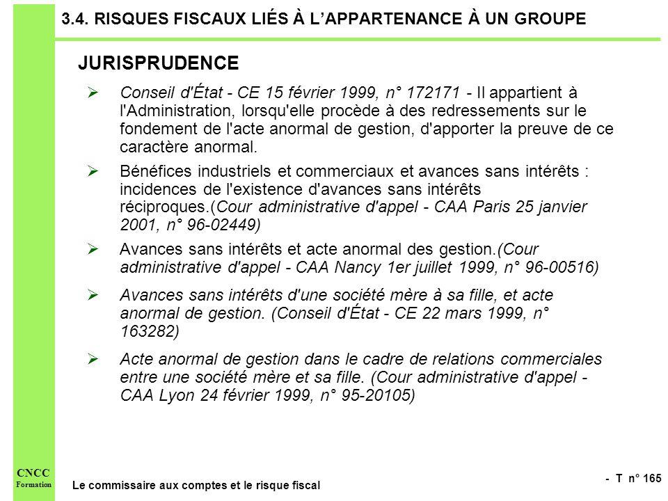 - T n° 165 Le commissaire aux comptes et le risque fiscal CNCC Formation 3.4. RISQUES FISCAUX LIÉS À LAPPARTENANCE À UN GROUPE JURISPRUDENCE Conseil d
