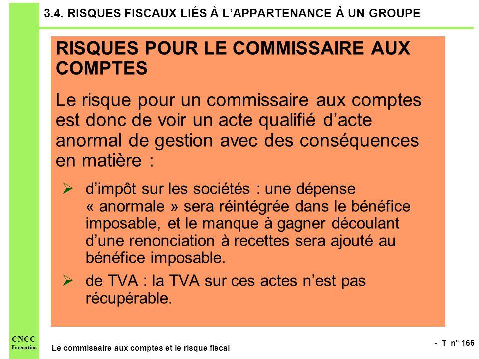 - T n° 166 Le commissaire aux comptes et le risque fiscal CNCC Formation 3.4. RISQUES FISCAUX LIÉS À LAPPARTENANCE À UN GROUPE RISQUES POUR LE COMMISS