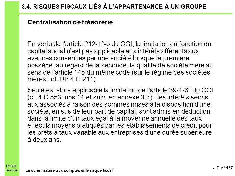 - T n° 167 Le commissaire aux comptes et le risque fiscal CNCC Formation 3.4. RISQUES FISCAUX LIÉS À LAPPARTENANCE À UN GROUPE Centralisation de tréso