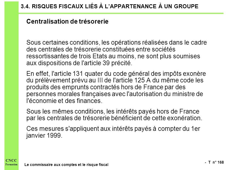 - T n° 168 Le commissaire aux comptes et le risque fiscal CNCC Formation 3.4. RISQUES FISCAUX LIÉS À LAPPARTENANCE À UN GROUPE Centralisation de tréso