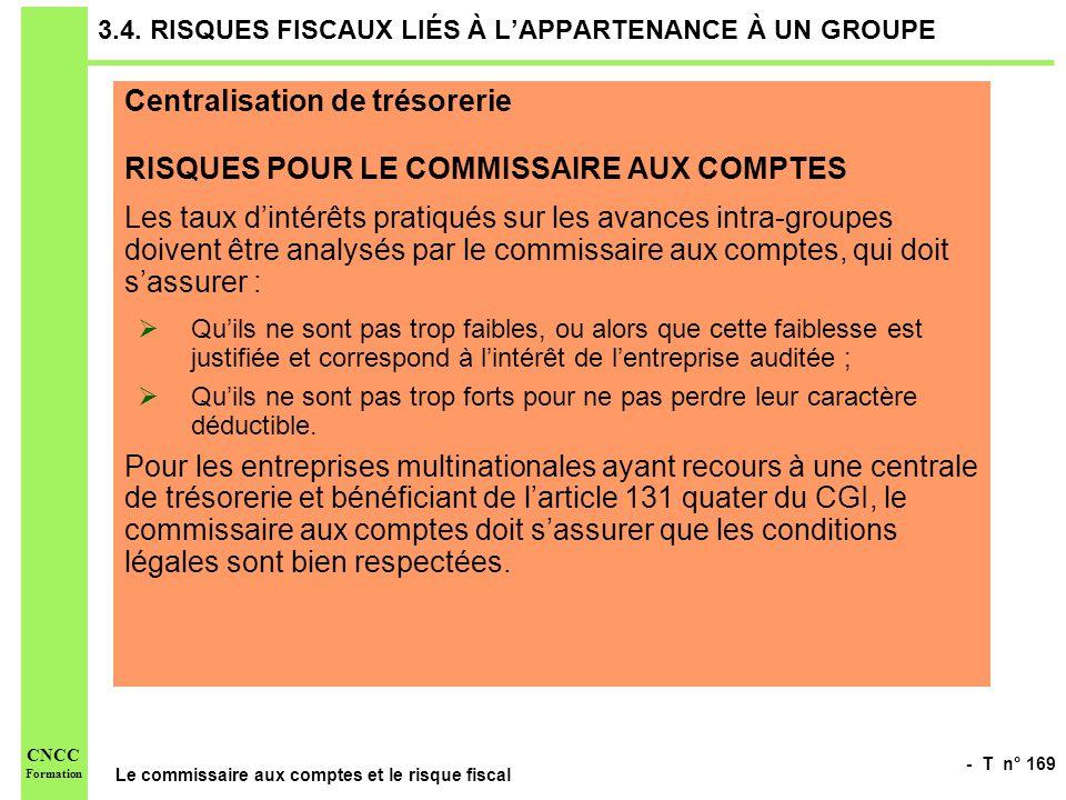 - T n° 169 Le commissaire aux comptes et le risque fiscal CNCC Formation 3.4. RISQUES FISCAUX LIÉS À LAPPARTENANCE À UN GROUPE Centralisation de tréso