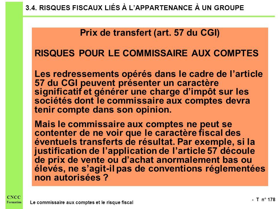 - T n° 178 Le commissaire aux comptes et le risque fiscal CNCC Formation 3.4. RISQUES FISCAUX LIÉS À LAPPARTENANCE À UN GROUPE Prix de transfert (art.