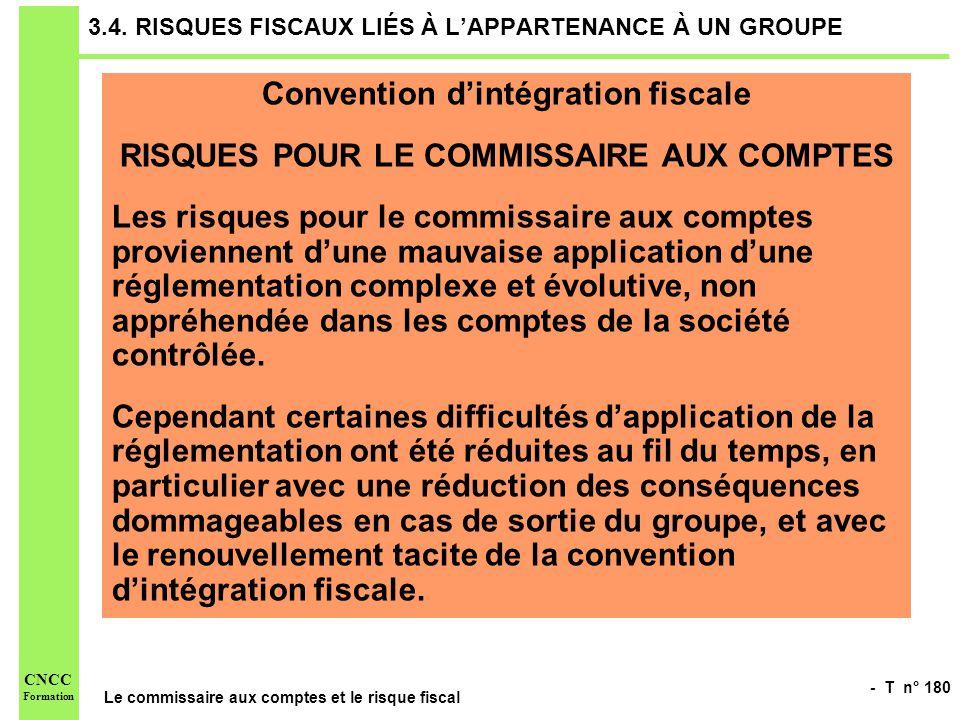 - T n° 180 Le commissaire aux comptes et le risque fiscal CNCC Formation 3.4. RISQUES FISCAUX LIÉS À LAPPARTENANCE À UN GROUPE Convention dintégration