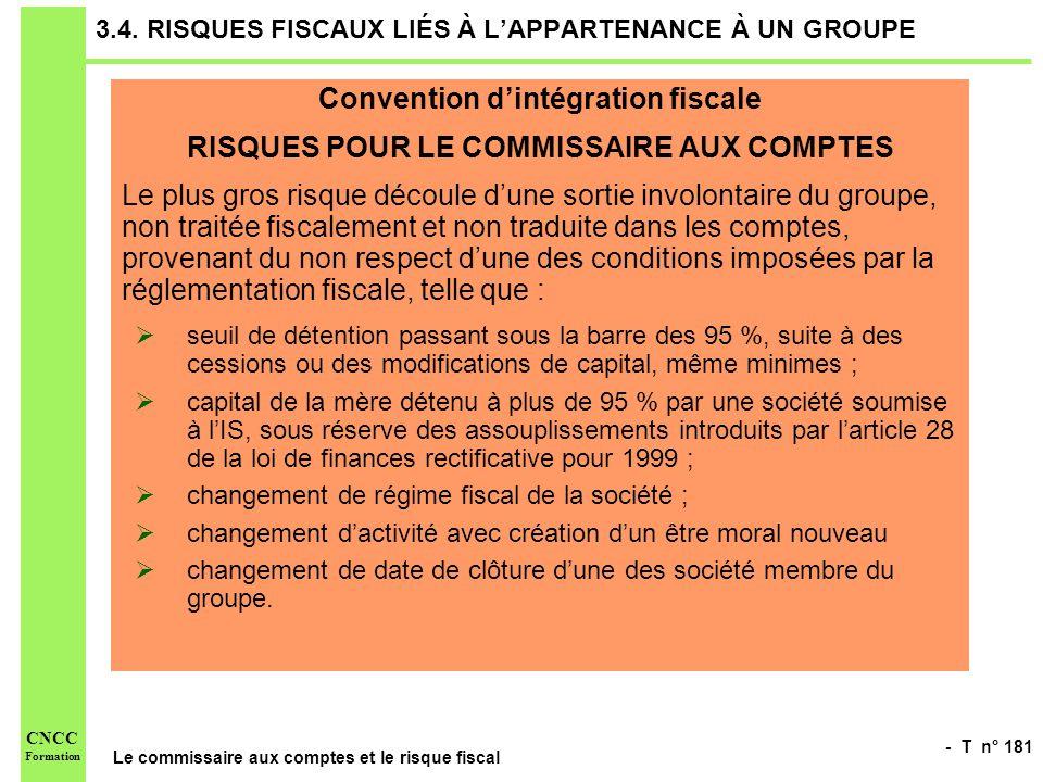 - T n° 181 Le commissaire aux comptes et le risque fiscal CNCC Formation 3.4. RISQUES FISCAUX LIÉS À LAPPARTENANCE À UN GROUPE Convention dintégration