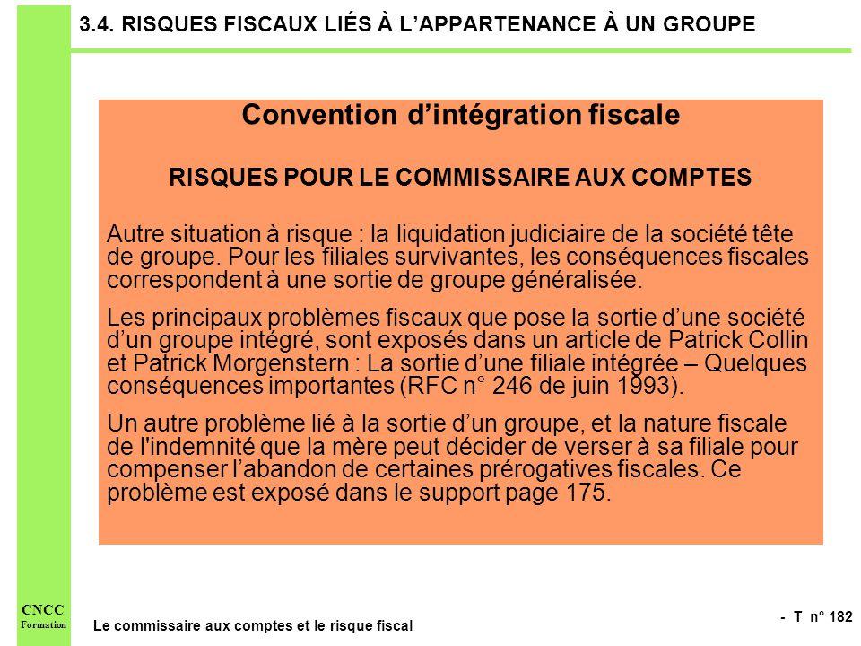 - T n° 182 Le commissaire aux comptes et le risque fiscal CNCC Formation 3.4. RISQUES FISCAUX LIÉS À LAPPARTENANCE À UN GROUPE Convention dintégration