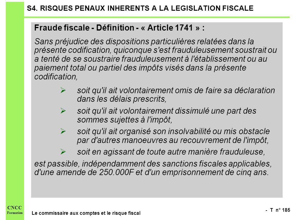 - T n° 185 Le commissaire aux comptes et le risque fiscal CNCC Formation S4. RISQUES PENAUX INHERENTS A LA LEGISLATION FISCALE Fraude fiscale - Défini