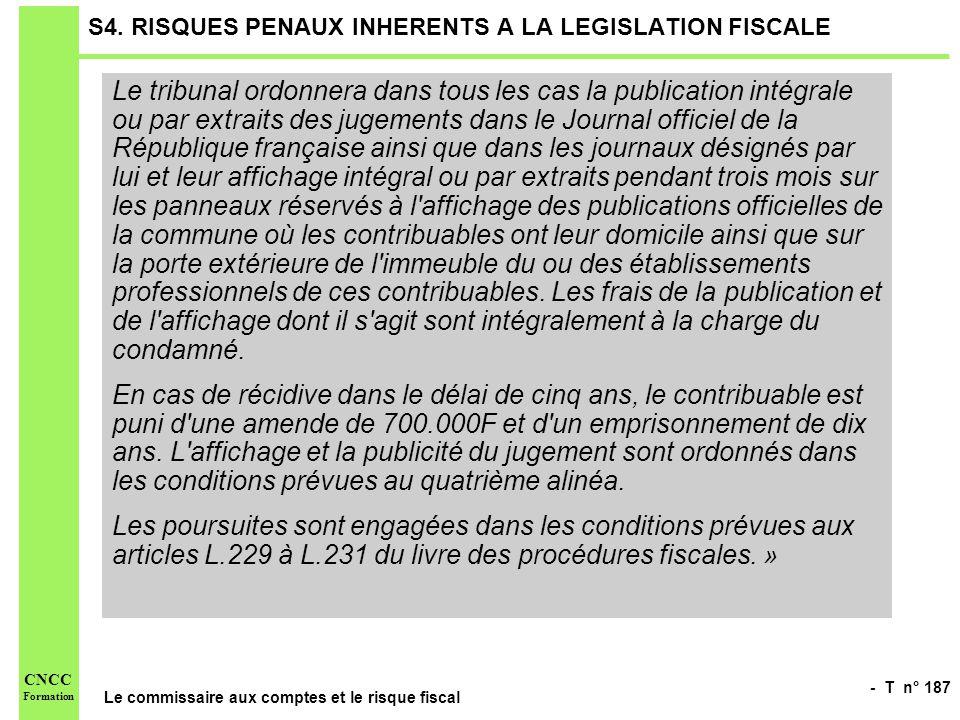 - T n° 187 Le commissaire aux comptes et le risque fiscal CNCC Formation S4. RISQUES PENAUX INHERENTS A LA LEGISLATION FISCALE Le tribunal ordonnera d