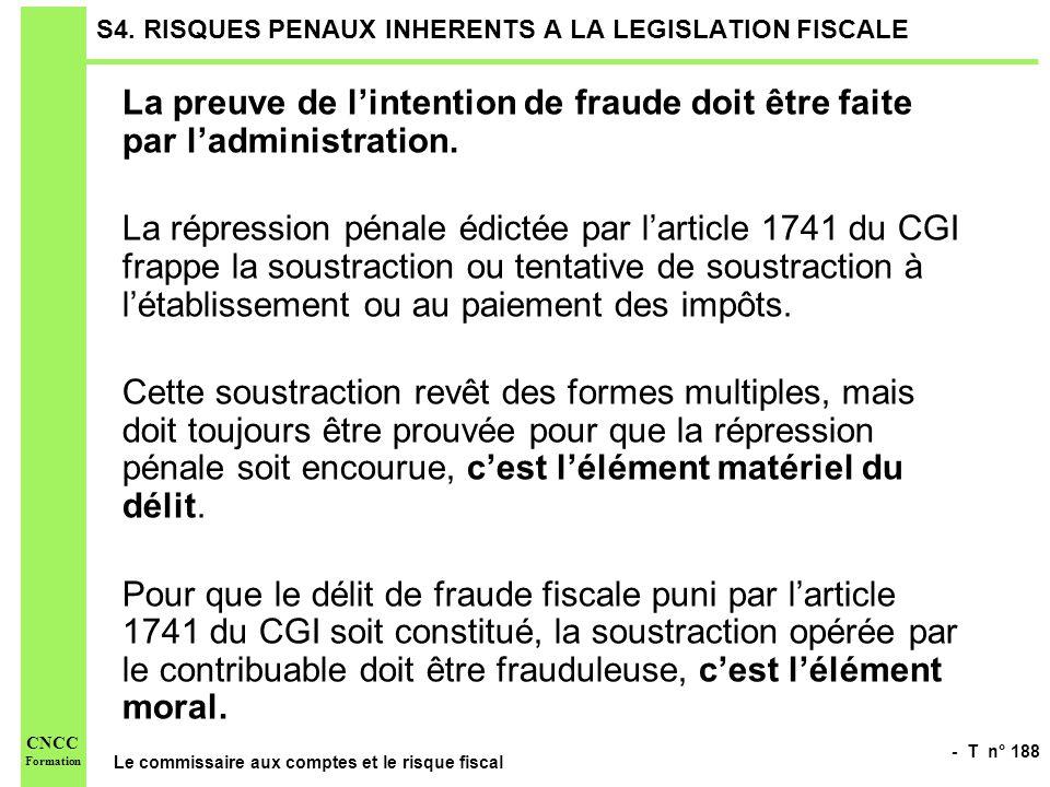 - T n° 188 Le commissaire aux comptes et le risque fiscal CNCC Formation S4. RISQUES PENAUX INHERENTS A LA LEGISLATION FISCALE La preuve de lintention