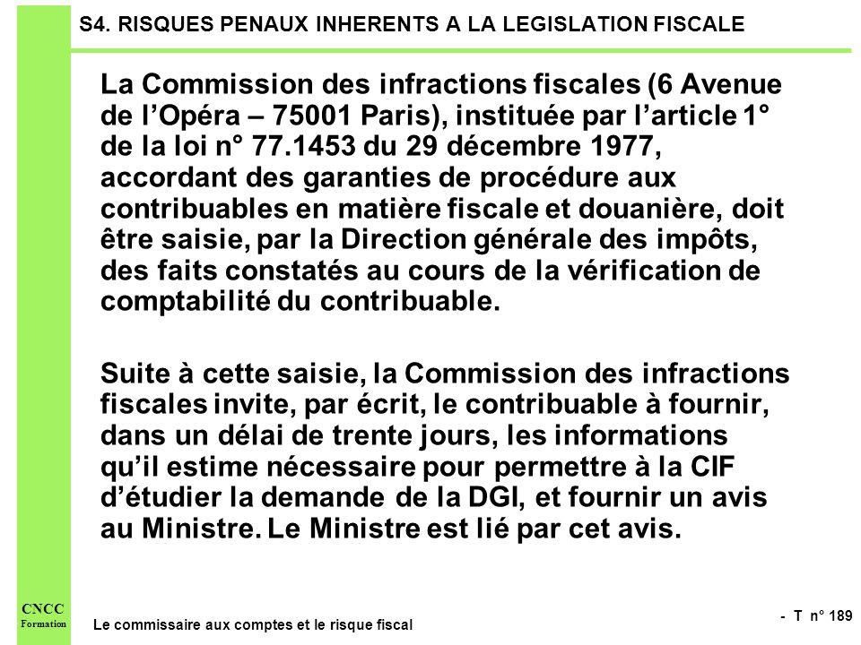 - T n° 189 Le commissaire aux comptes et le risque fiscal CNCC Formation S4. RISQUES PENAUX INHERENTS A LA LEGISLATION FISCALE La Commission des infra
