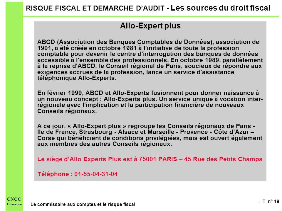 - T n° 19 Le commissaire aux comptes et le risque fiscal CNCC Formation RISQUE FISCAL ET DEMARCHE DAUDIT - Les sources du droit fiscal Allo-Expert plu