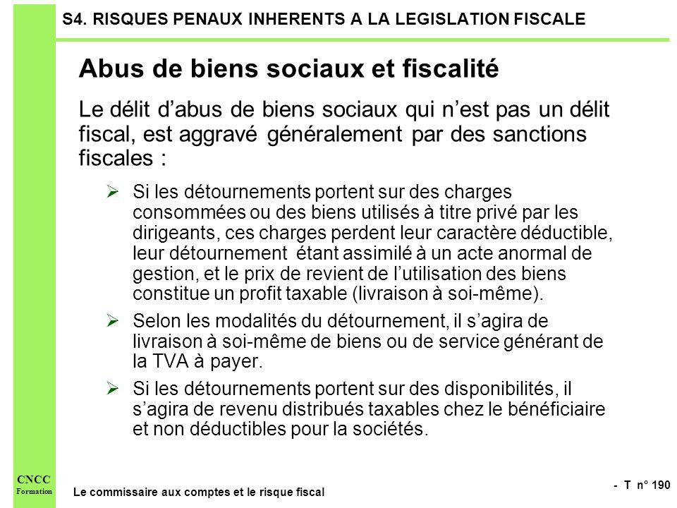 - T n° 190 Le commissaire aux comptes et le risque fiscal CNCC Formation S4. RISQUES PENAUX INHERENTS A LA LEGISLATION FISCALE Abus de biens sociaux e