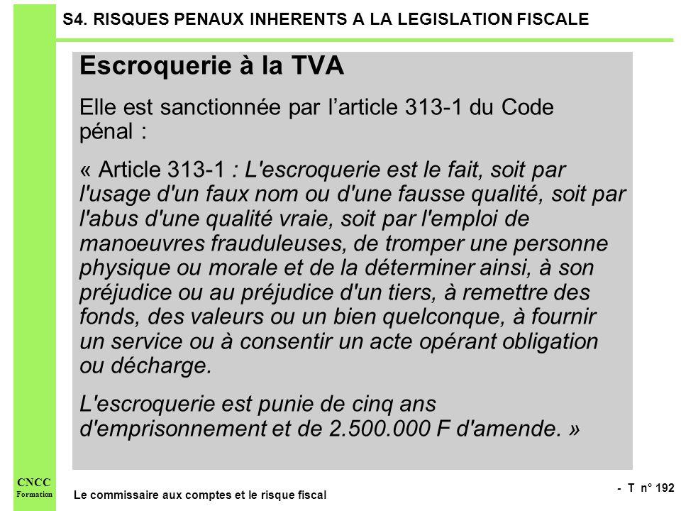 - T n° 192 Le commissaire aux comptes et le risque fiscal CNCC Formation S4. RISQUES PENAUX INHERENTS A LA LEGISLATION FISCALE Escroquerie à la TVA El