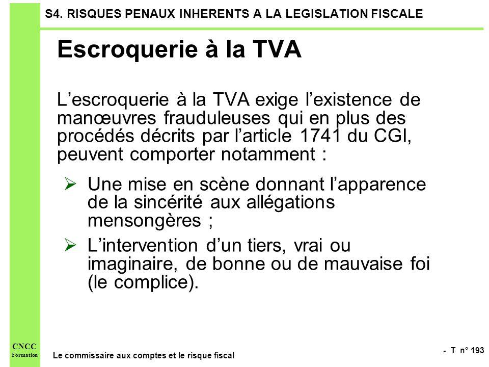 - T n° 193 Le commissaire aux comptes et le risque fiscal CNCC Formation S4. RISQUES PENAUX INHERENTS A LA LEGISLATION FISCALE Escroquerie à la TVA Le
