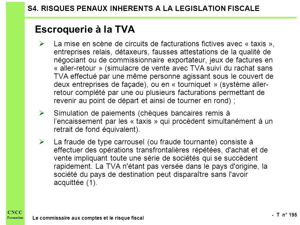 - T n° 195 Le commissaire aux comptes et le risque fiscal CNCC Formation S4. RISQUES PENAUX INHERENTS A LA LEGISLATION FISCALE Escroquerie à la TVA La