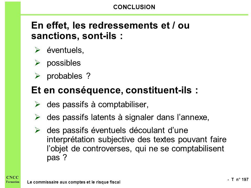 - T n° 197 Le commissaire aux comptes et le risque fiscal CNCC Formation CONCLUSION En effet, les redressements et / ou sanctions, sont-ils : éventuel