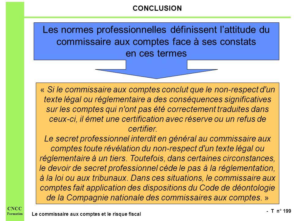 - T n° 199 Le commissaire aux comptes et le risque fiscal CNCC Formation CONCLUSION Les normes professionnelles définissent lattitude du commissaire a