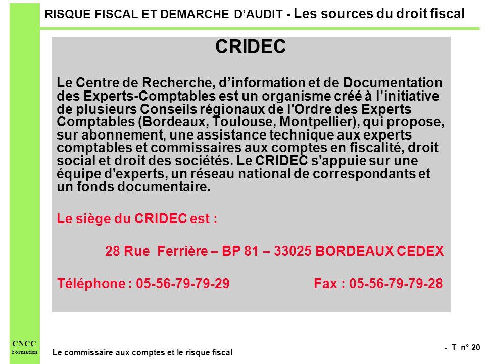 - T n° 20 Le commissaire aux comptes et le risque fiscal CNCC Formation RISQUE FISCAL ET DEMARCHE DAUDIT - Les sources du droit fiscal CRIDEC Le Centr