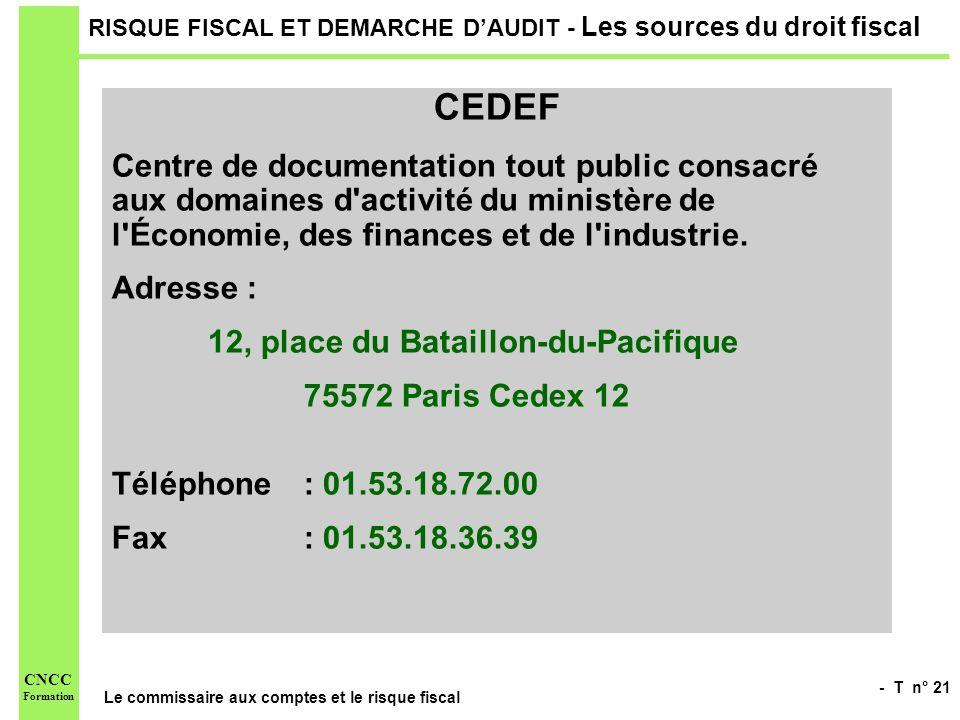 - T n° 21 Le commissaire aux comptes et le risque fiscal CNCC Formation RISQUE FISCAL ET DEMARCHE DAUDIT - Les sources du droit fiscal CEDEF Centre de