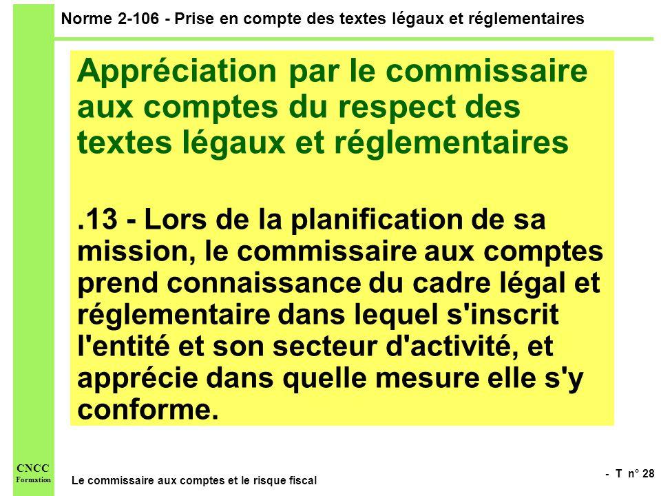 - T n° 28 Le commissaire aux comptes et le risque fiscal CNCC Formation Norme 2-106 - Prise en compte des textes légaux et réglementaires Appréciation