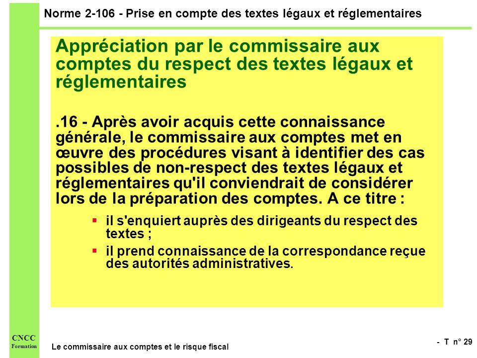 - T n° 29 Le commissaire aux comptes et le risque fiscal CNCC Formation Norme 2-106 - Prise en compte des textes légaux et réglementaires Appréciation
