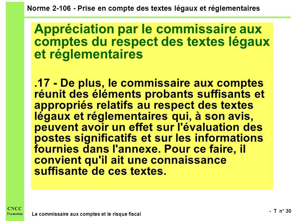 - T n° 30 Le commissaire aux comptes et le risque fiscal CNCC Formation Norme 2-106 - Prise en compte des textes légaux et réglementaires Appréciation