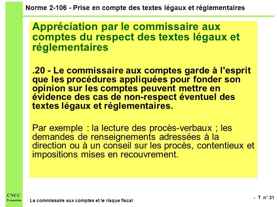 - T n° 31 Le commissaire aux comptes et le risque fiscal CNCC Formation Norme 2-106 - Prise en compte des textes légaux et réglementaires Appréciation