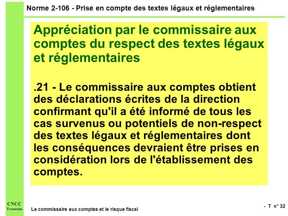 - T n° 32 Le commissaire aux comptes et le risque fiscal CNCC Formation Norme 2-106 - Prise en compte des textes légaux et réglementaires Appréciation