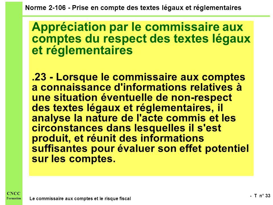 - T n° 33 Le commissaire aux comptes et le risque fiscal CNCC Formation Norme 2-106 - Prise en compte des textes légaux et réglementaires Appréciation