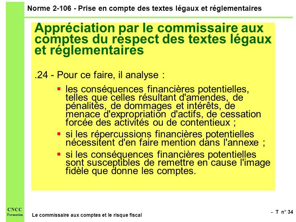 - T n° 34 Le commissaire aux comptes et le risque fiscal CNCC Formation Norme 2-106 - Prise en compte des textes légaux et réglementaires Appréciation