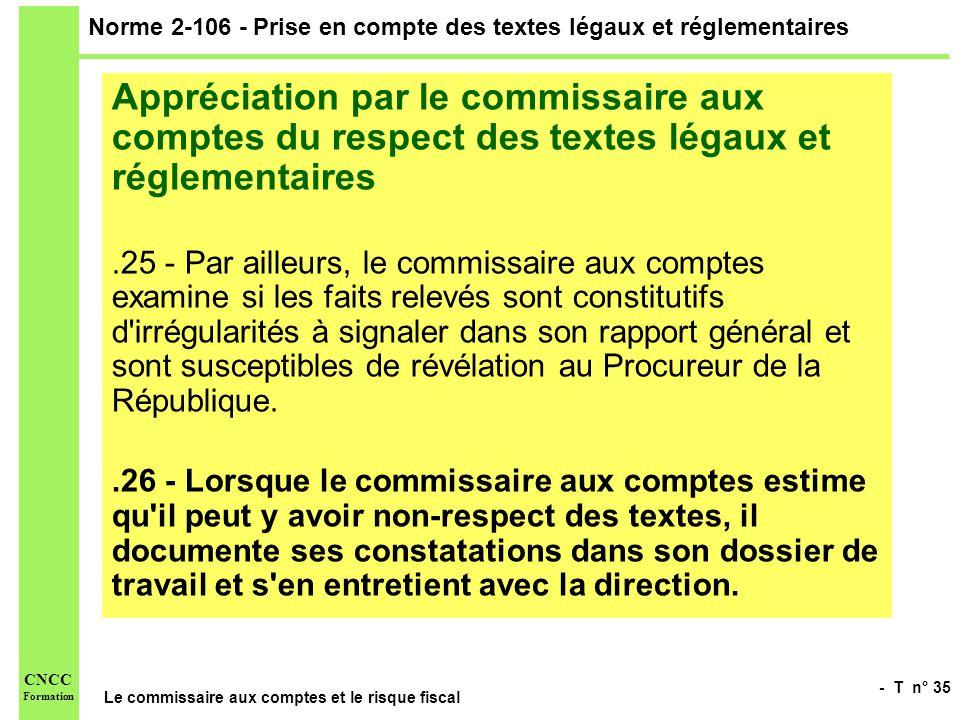 - T n° 35 Le commissaire aux comptes et le risque fiscal CNCC Formation Norme 2-106 - Prise en compte des textes légaux et réglementaires Appréciation