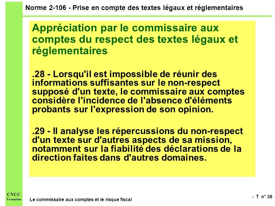 - T n° 36 Le commissaire aux comptes et le risque fiscal CNCC Formation Norme 2-106 - Prise en compte des textes légaux et réglementaires Appréciation
