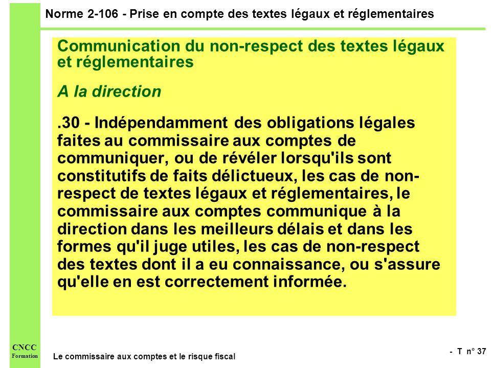 - T n° 37 Le commissaire aux comptes et le risque fiscal CNCC Formation Norme 2-106 - Prise en compte des textes légaux et réglementaires Communicatio