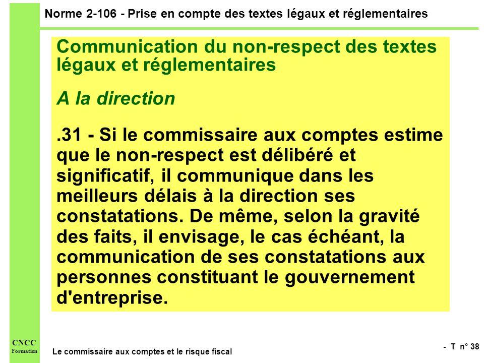 - T n° 38 Le commissaire aux comptes et le risque fiscal CNCC Formation Norme 2-106 - Prise en compte des textes légaux et réglementaires Communicatio