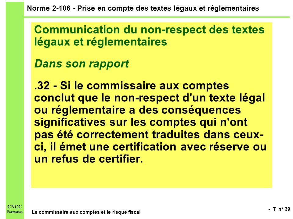 - T n° 39 Le commissaire aux comptes et le risque fiscal CNCC Formation Norme 2-106 - Prise en compte des textes légaux et réglementaires Communicatio
