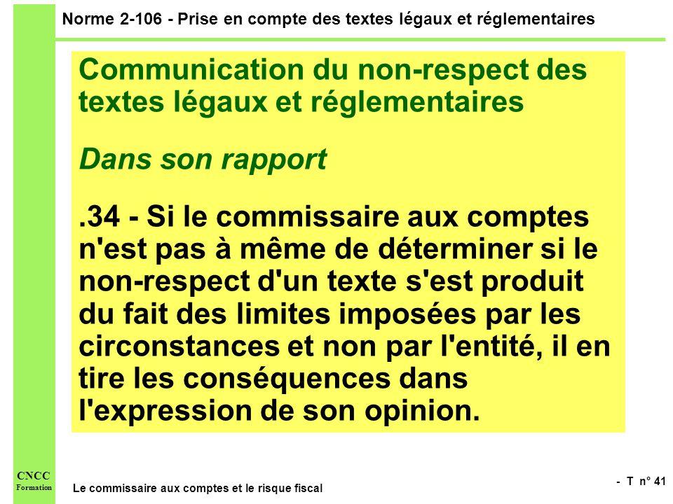 - T n° 41 Le commissaire aux comptes et le risque fiscal CNCC Formation Norme 2-106 - Prise en compte des textes légaux et réglementaires Communicatio