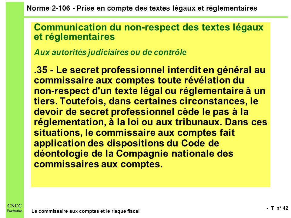 - T n° 42 Le commissaire aux comptes et le risque fiscal CNCC Formation Norme 2-106 - Prise en compte des textes légaux et réglementaires Communicatio