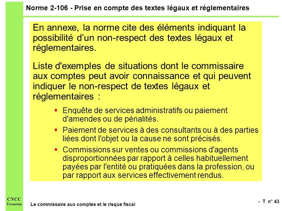 - T n° 43 Le commissaire aux comptes et le risque fiscal CNCC Formation Norme 2-106 - Prise en compte des textes légaux et réglementaires En annexe, l