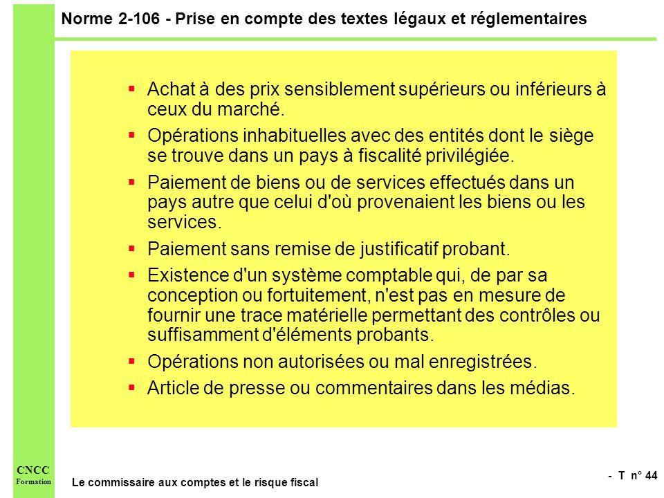 - T n° 44 Le commissaire aux comptes et le risque fiscal CNCC Formation Norme 2-106 - Prise en compte des textes légaux et réglementaires Achat à des