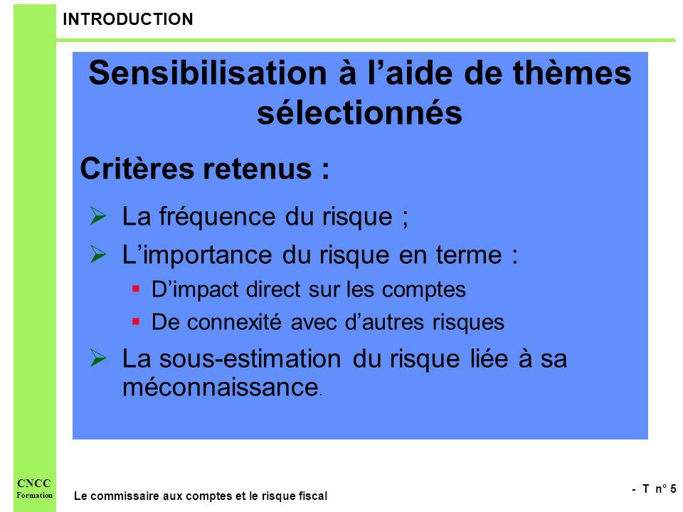 - T n° 5 Le commissaire aux comptes et le risque fiscal CNCC Formation INTRODUCTION Sensibilisation à laide de thèmes sélectionnés Critères retenus :