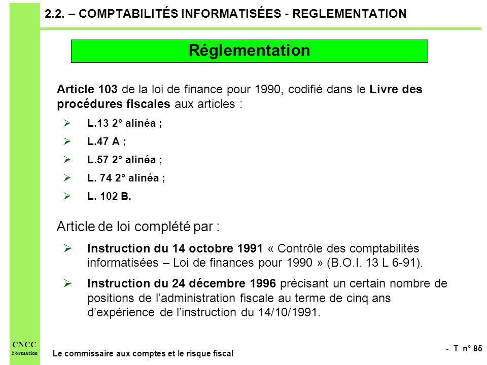 - T n° 85 Le commissaire aux comptes et le risque fiscal CNCC Formation 2.2. – COMPTABILITÉS INFORMATISÉES - REGLEMENTATION Article 103 de la loi de f