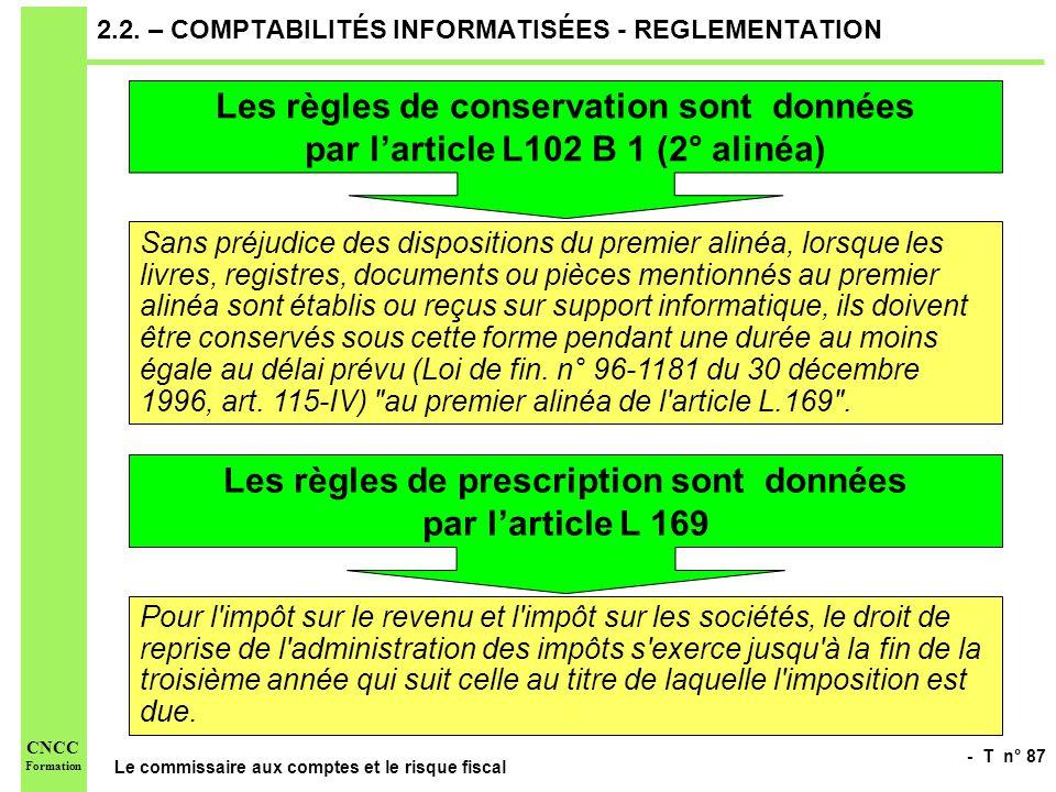 - T n° 87 Le commissaire aux comptes et le risque fiscal CNCC Formation 2.2. – COMPTABILITÉS INFORMATISÉES - REGLEMENTATION Les règles de conservation