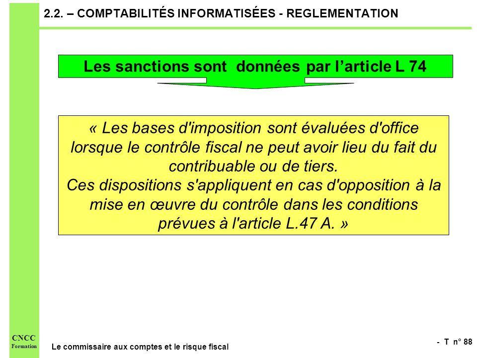 - T n° 88 Le commissaire aux comptes et le risque fiscal CNCC Formation 2.2. – COMPTABILITÉS INFORMATISÉES - REGLEMENTATION Les sanctions sont données