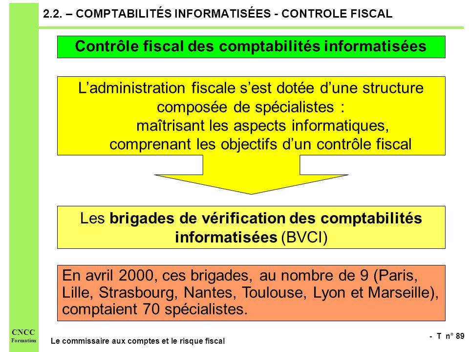 - T n° 89 Le commissaire aux comptes et le risque fiscal CNCC Formation 2.2. – COMPTABILITÉS INFORMATISÉES - CONTROLE FISCAL Ladministration fiscale s