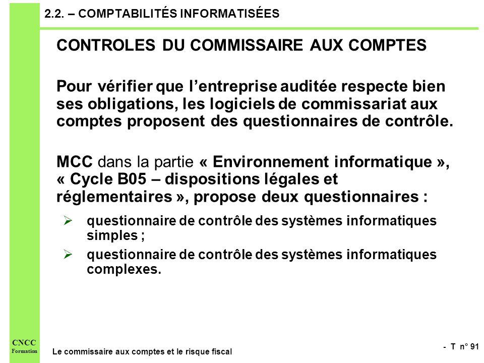 - T n° 91 Le commissaire aux comptes et le risque fiscal CNCC Formation 2.2. – COMPTABILITÉS INFORMATISÉES CONTROLES DU COMMISSAIRE AUX COMPTES Pour v