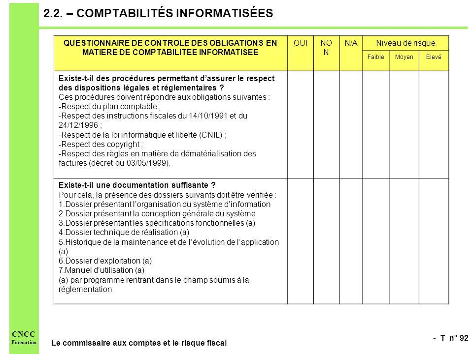 - T n° 92 Le commissaire aux comptes et le risque fiscal CNCC Formation 2.2. – COMPTABILITÉS INFORMATISÉES QUESTIONNAIRE DE CONTROLE DES OBLIGATIONS E