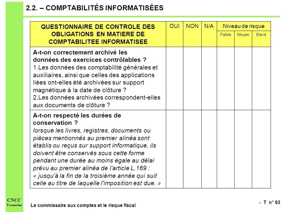 - T n° 93 Le commissaire aux comptes et le risque fiscal CNCC Formation 2.2. – COMPTABILITÉS INFORMATISÉES QUESTIONNAIRE DE CONTROLE DES OBLIGATIONS E