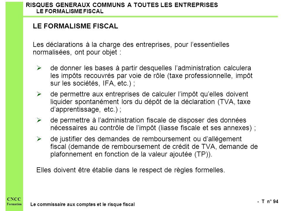 - T n° 94 Le commissaire aux comptes et le risque fiscal CNCC Formation RISQUES GENERAUX COMMUNS A TOUTES LES ENTREPRISES LE FORMALISME FISCAL LE FORM