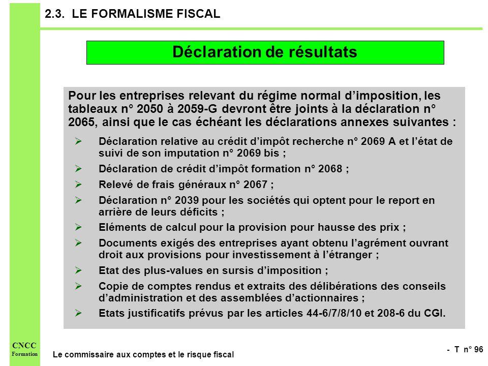 - T n° 96 Le commissaire aux comptes et le risque fiscal CNCC Formation 2.3. LE FORMALISME FISCAL Pour les entreprises relevant du régime normal dimpo